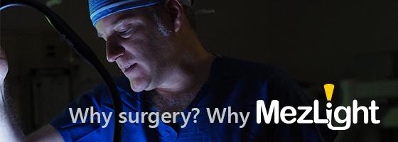 Why surgery, why MezLight?